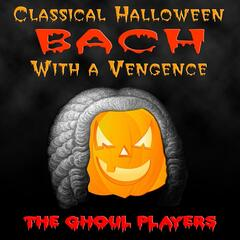 Classical Halloween Bach With A Vengeance