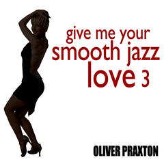 Give Me Your Smooth Jazz Love 3