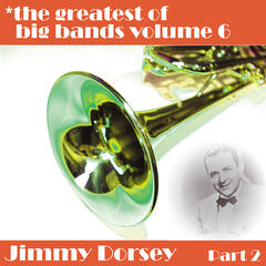 Greatest Of Big Bands Vol 6 - Jimmy Dorsey - Part 2