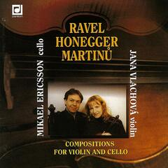 Ravel, Honegger, & Martinu: Compositions for Violin and Cello