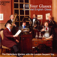 Fill Your Glasses - Convivial English Glees