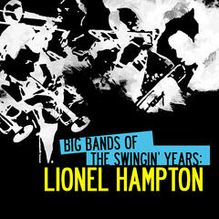 Big Bands Of The Swingin' Years: Lionel Hampton (Digitally Remastered)