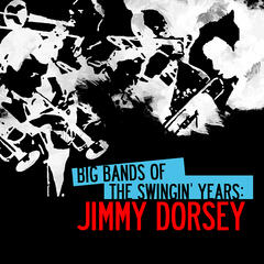 Big Bands Of The Swingin' Years: Jimmy Dorsey (Digitally Remastered)