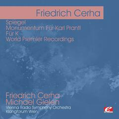 Cerha: Spiegel - Monumentum Für Karl Prantl - Für K - World Premier Recordings (Digitally Remastered)