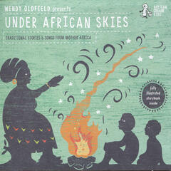 Wendy Oldfield Presents: Under African Skies - Traditional Stories & Songs from Mother Africa