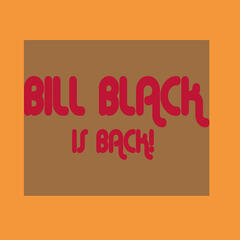Bill Black Is Back