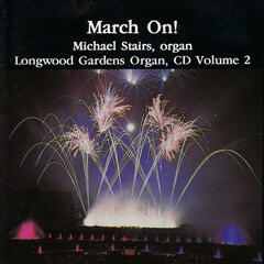 March On! Longwood Gardens Organ Vol. 2