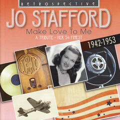 Jo Stafford. Make Love To Me - Her 54 Finest 1942-1953