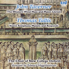 Taverner, Tallis: The Western Wind Mass, Mater Christi, Votive Antiphons, Motets and Responds
