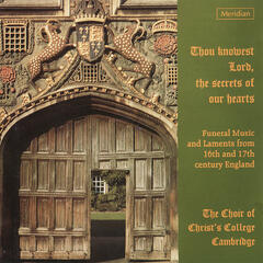 Thou Knowest Lord, the Secrets of our Hearts - Funeral Music from 16th and 17th Century England