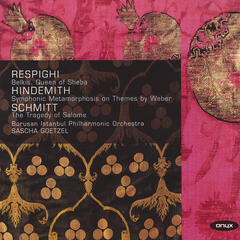 Respighi: Belkis, Queen of Sheba - Hindemith: Symphonic Metamorphosis - Schmitt: The Tragedy of Salome