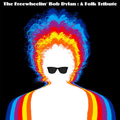 The Freewheelin' Bob Dylan : A Folk Tribute