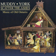 Muddy York - Scatter The Ashes - Music of Old Ontario