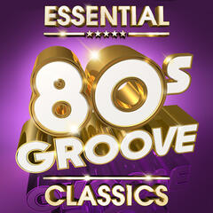 Essential 80s Groove Classics - The Top 30 best ever 80's Grooves Mastercuts Hits of all time! (Deluxe Version)