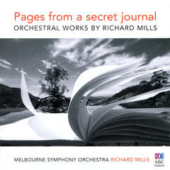 Pages from a Secret Journal - Orchestral works by Richard Mills