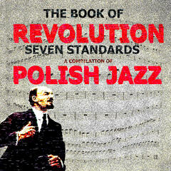 The Book of Revolution – Seven Standards.  A Compilation of Polish Jazz
