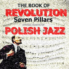 The Book of Revolution – Seven Pillars.  Ethnic Roots of Polish Jazz