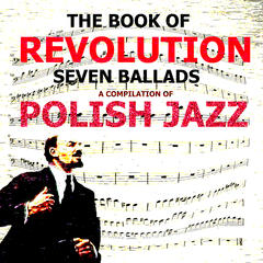 The Book of Revolution – Seven Ballads. A Compilation of Polish Jazz