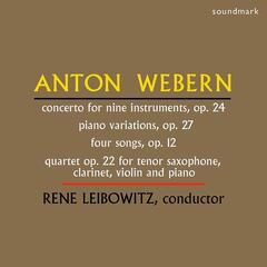Webern: Concerto for Nine Instruments, Op. 24, Piano Variations, Op. 27, Four Songs, Op. 12, Quartet Op. 22 for Tenor Saxophone