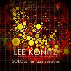 Lee Konitz - SOLOS : The Jazz Sessions