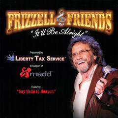 Frizzell & Friends: It'll Be Alright