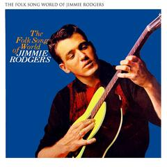 The Folk Song World Of Jimmie Rodgers