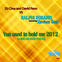 You Used To Hold Me 2012 (DJ Chus and David Penn Remix) [feat. Xaviera Gold]