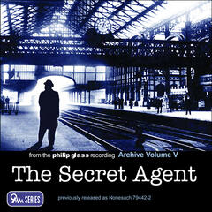 The Philip Glass Recording Archive, Vol. V - The Secret Agent