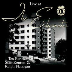 Live at The Edgewater with Tex Beneke, Stan Kenton & Ralph Flanagan