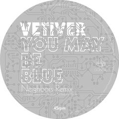 You May Be Blue/Been So Long (Neighbors Remixes)