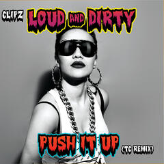 Loud & Dirty / Push It Up