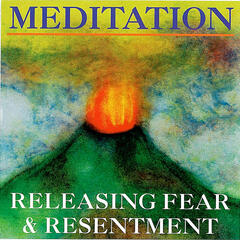 Meditation, Releasing Fear and Resentment