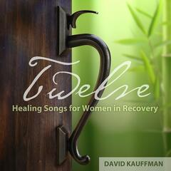 Twelve Step Healing Songs for Women in Recovery