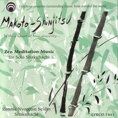 Makoto Shinjitsu, With a Heart of True Sincerity:  Zen Meditation Music for Solo Shakuhachi