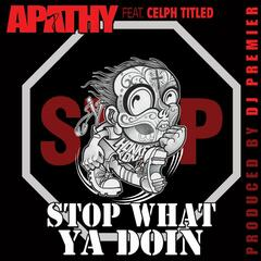 Stop What Ya Doin' (Prod. By DJ Premier)