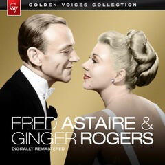Golden Voices - Fred Astaire & Ginger Rogers (Remastered)