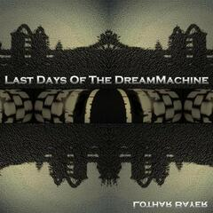 Last Days Of The DreamMachine