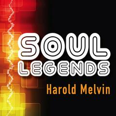 Soul Legends: Harold Melvin & The Blue Notes