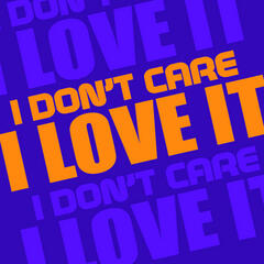 I Don't Care I Love It
