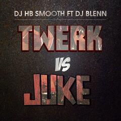 Twerk Vs Juke (feat. DJ Blenn) - Single