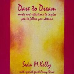 Dare To Dream - Music & Reflections To Inspire You To Manifest Your Dreams