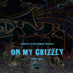 Sacrifice Entertainment Presents. . . On My Grizzly