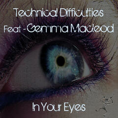 Technical Difficulties Feat Gemma Macleod - Inyour Eyes