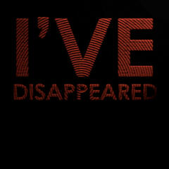 I've Disappeared