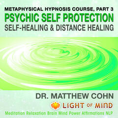 Psychic Self-Protection, Self-Healing and Distance Healing: Metaphysical Hypnosis Course, Pt. 3 Meditation Relaxation Brain Mind Power Affirmations NLP