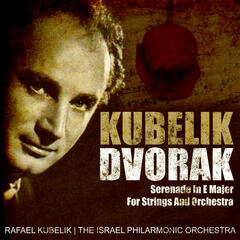 Kubelik: Dvorak - Serenade In E Major For Strings And Orchestra (Digitally Remastered)