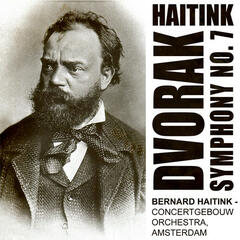 Haitink Conducts Dvorak - Symphony No. 7 In D Minor, Op70 (Digitally Remastered)