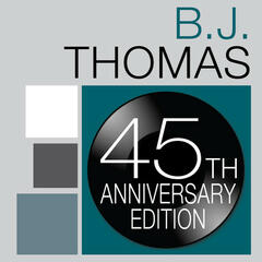 B.J. Thomas: 45th Anniversary Edition