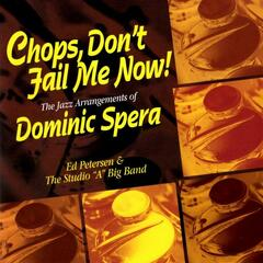 Chops, Don't Fail Me Now: The Jazz Arrangements of Dominic Spera