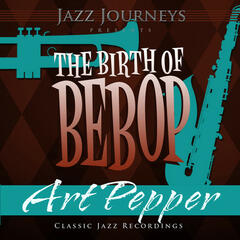 Jazz Journeys Presents the Birth of Bebop - Art Pepper